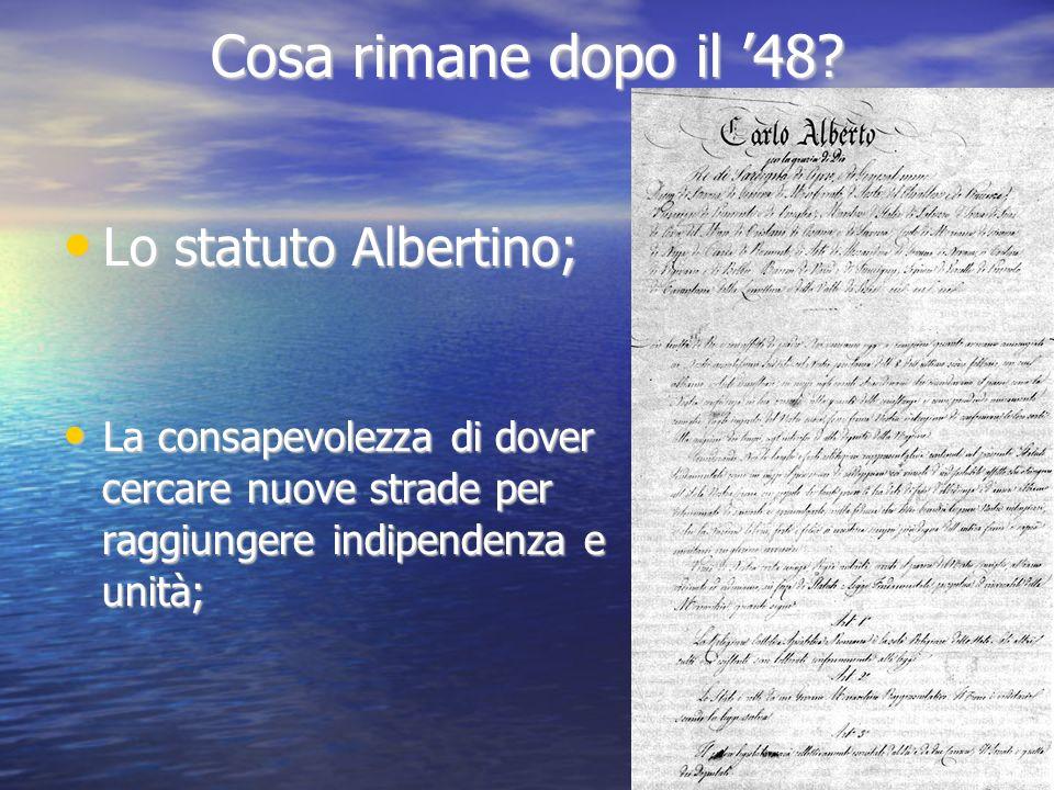 Cosa rimane dopo il '48 Lo statuto Albertino;