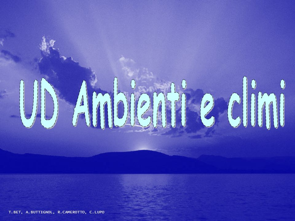 UD Ambienti e climi T.BET, A.BUTTIGNOL, R.CAMEROTTO, C.LUPO