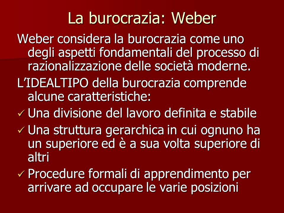 La burocrazia: Weber Weber considera la burocrazia come uno degli aspetti fondamentali del processo di razionalizzazione delle società moderne.