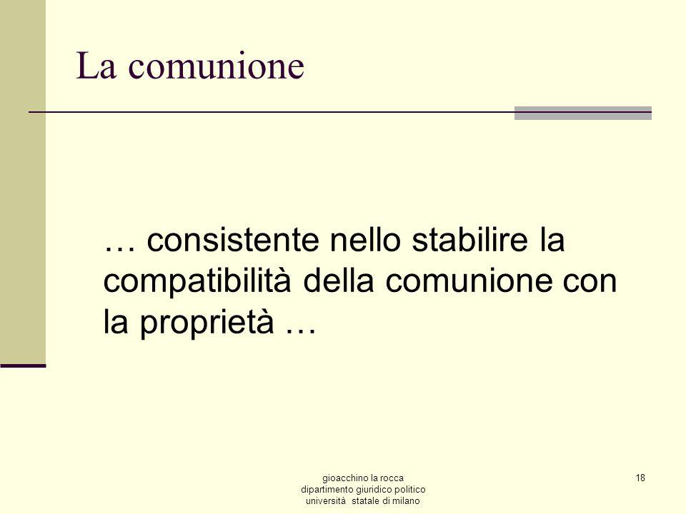 La comunione … consistente nello stabilire la compatibilità della comunione con la proprietà …