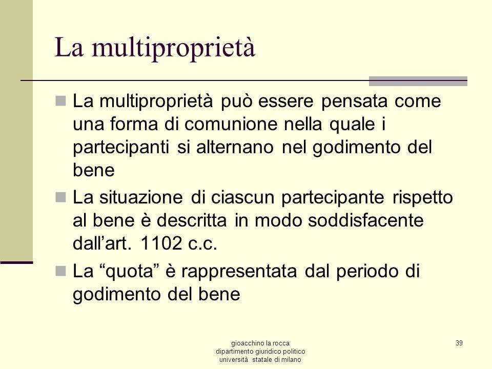 La multiproprietà La multiproprietà può essere pensata come una forma di comunione nella quale i partecipanti si alternano nel godimento del bene.