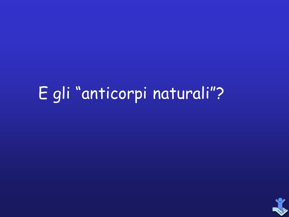E gli anticorpi naturali