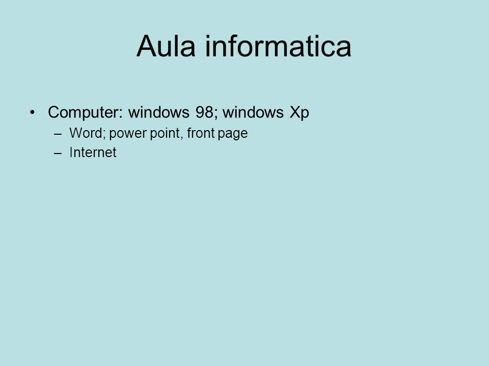 Aula informatica Computer: windows 98; windows Xp