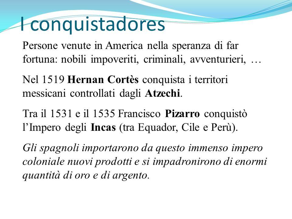 I conquistadoresPersone venute in America nella speranza di far fortuna: nobili impoveriti, criminali, avventurieri, …