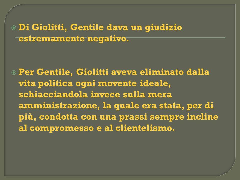 Di Giolitti, Gentile dava un giudizio estremamente negativo.