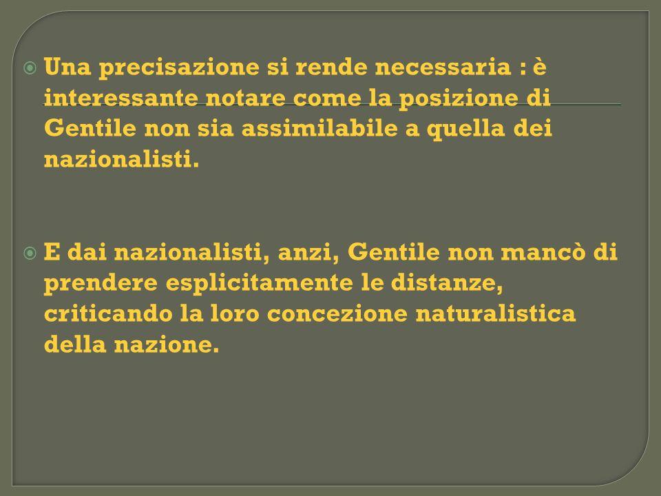 Una precisazione si rende necessaria : è interessante notare come la posizione di Gentile non sia assimilabile a quella dei nazionalisti.