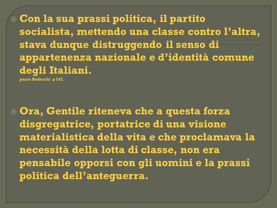 Con la sua prassi politica, il partito socialista, mettendo una classe contro l'altra, stava dunque distruggendo il senso di appartenenza nazionale e d'identità comune degli Italiani.