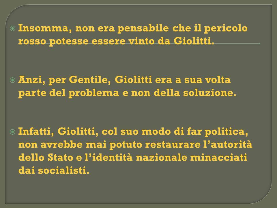 Insomma, non era pensabile che il pericolo rosso potesse essere vinto da Giolitti.