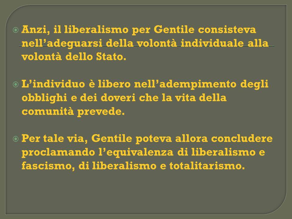 Anzi, il liberalismo per Gentile consisteva nell'adeguarsi della volontà individuale alla volontà dello Stato.