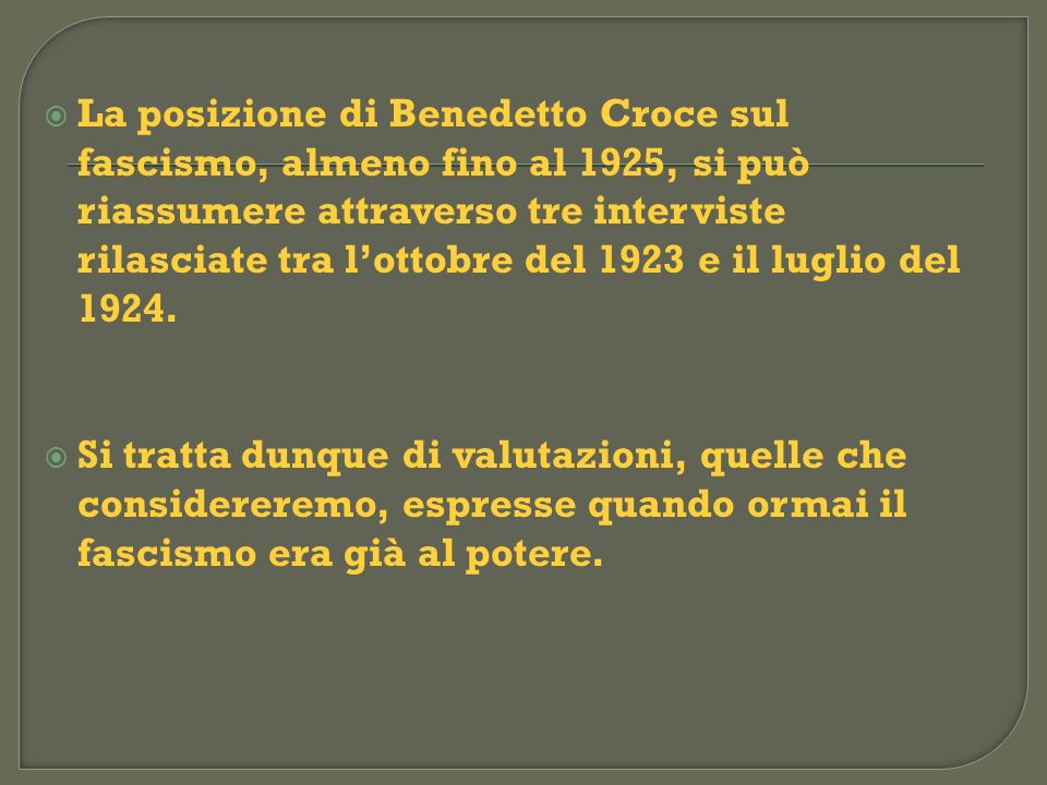 La posizione di Benedetto Croce sul fascismo, almeno fino al 1925, si può riassumere attraverso tre interviste rilasciate tra l'ottobre del 1923 e il luglio del 1924.