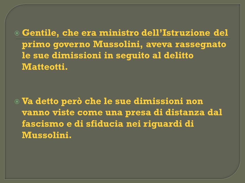 Gentile, che era ministro dell'Istruzione del primo governo Mussolini, aveva rassegnato le sue dimissioni in seguito al delitto Matteotti.