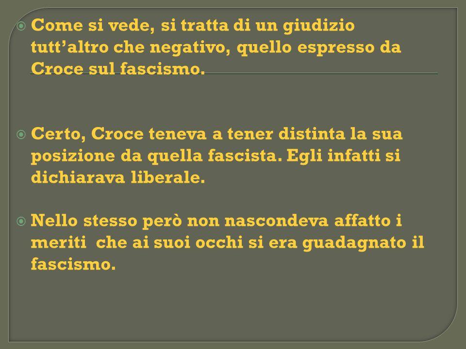 Come si vede, si tratta di un giudizio tutt'altro che negativo, quello espresso da Croce sul fascismo.