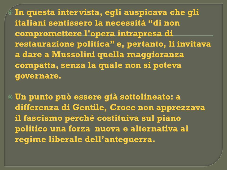 In questa intervista, egli auspicava che gli italiani sentissero la necessità di non compromettere l'opera intrapresa di restaurazione politica e, pertanto, li invitava a dare a Mussolini quella maggioranza compatta, senza la quale non si poteva governare.