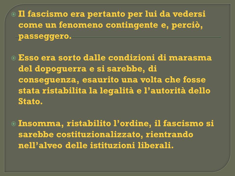 Il fascismo era pertanto per lui da vedersi come un fenomeno contingente e, perciò, passeggero.
