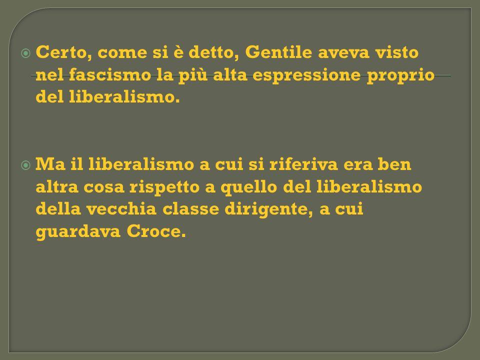 Certo, come si è detto, Gentile aveva visto nel fascismo la più alta espressione proprio del liberalismo.