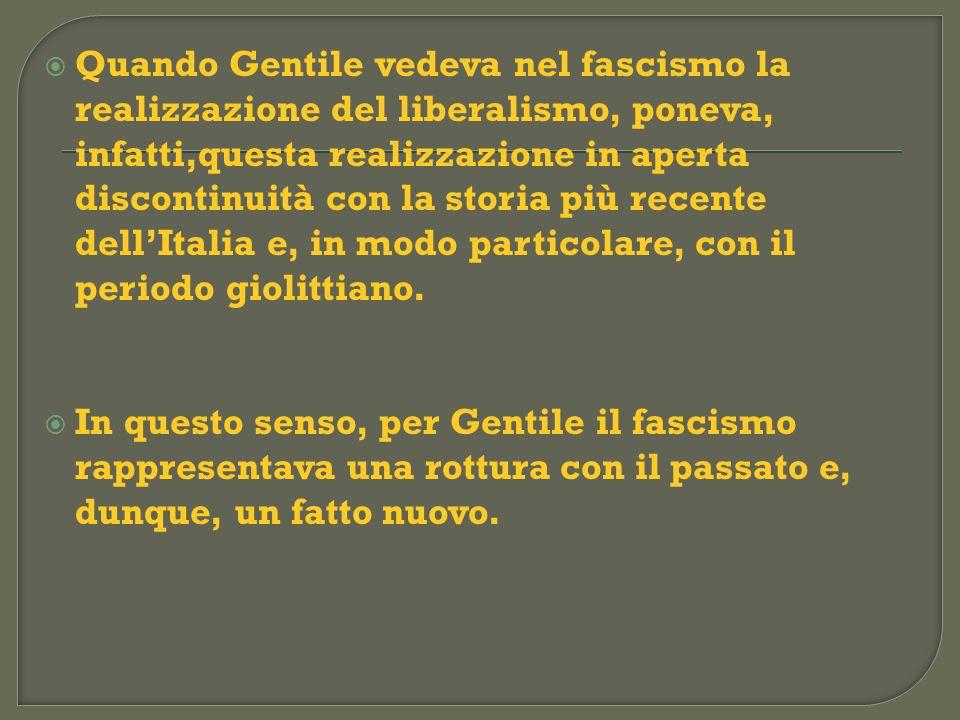 Quando Gentile vedeva nel fascismo la realizzazione del liberalismo, poneva, infatti,questa realizzazione in aperta discontinuità con la storia più recente dell'Italia e, in modo particolare, con il periodo giolittiano.