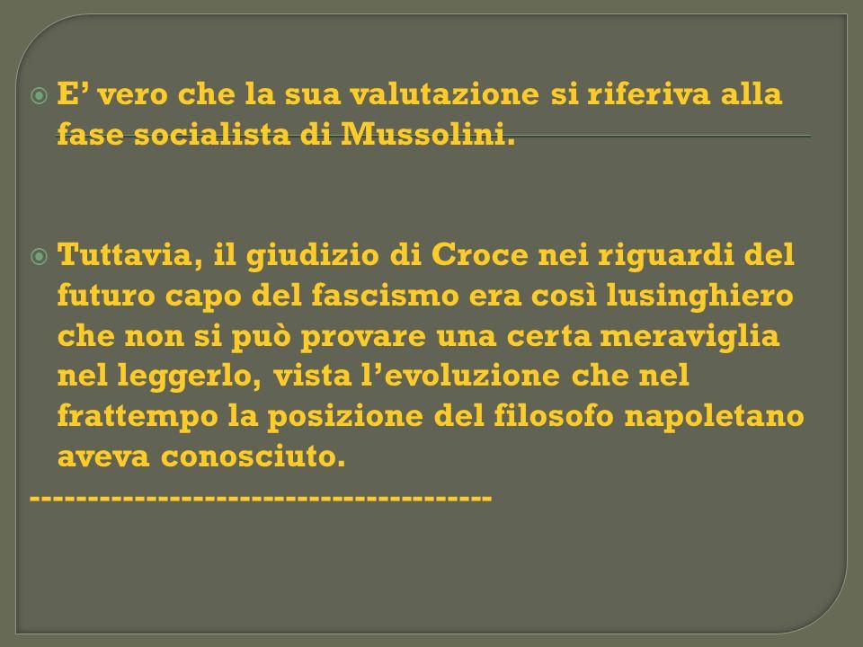 E' vero che la sua valutazione si riferiva alla fase socialista di Mussolini.
