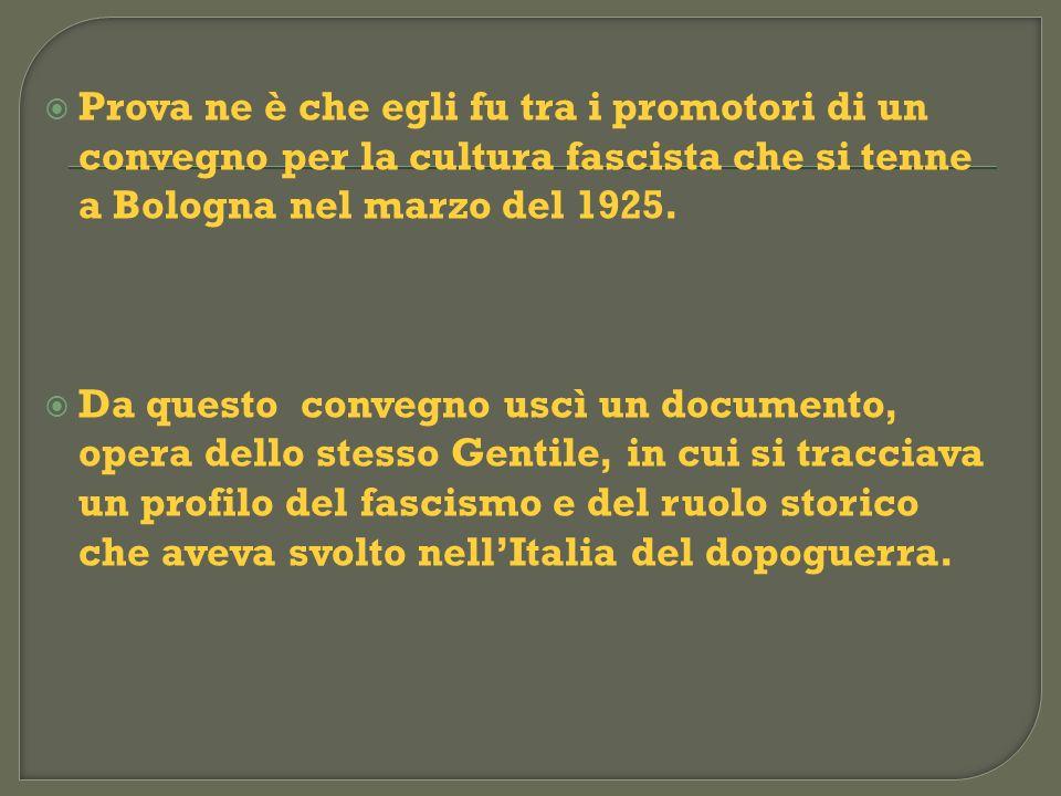 Prova ne è che egli fu tra i promotori di un convegno per la cultura fascista che si tenne a Bologna nel marzo del 1925.