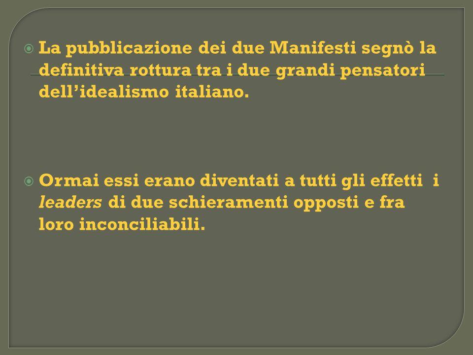 La pubblicazione dei due Manifesti segnò la definitiva rottura tra i due grandi pensatori dell'idealismo italiano.