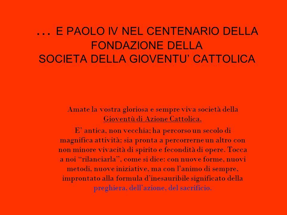 … E PAOLO IV NEL CENTENARIO DELLA FONDAZIONE DELLA SOCIETA DELLA GIOVENTU' CATTOLICA