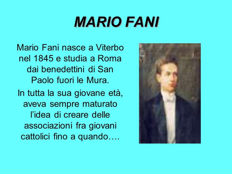 MARIO FANI Mario Fani nasce a Viterbo nel 1845 e studia a Roma dai benedettini di San Paolo fuori le Mura.