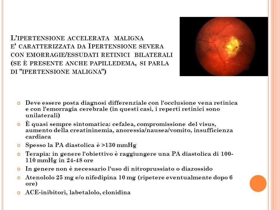 L'ipertensione accelerata maligna e' caratterizzata da Ipertensione severa con emorragie/essudati retinici bilaterali (se è presente anche papilledema, si parla di ipertensione maligna )