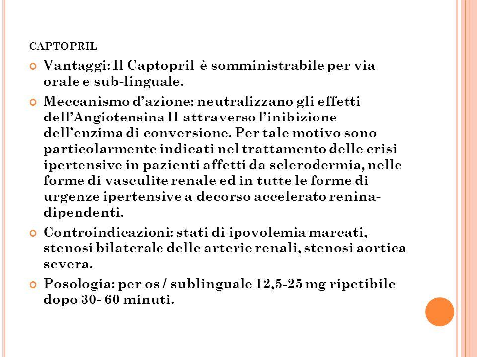 captoprilVantaggi: Il Captopril è somministrabile per via orale e sub-linguale.