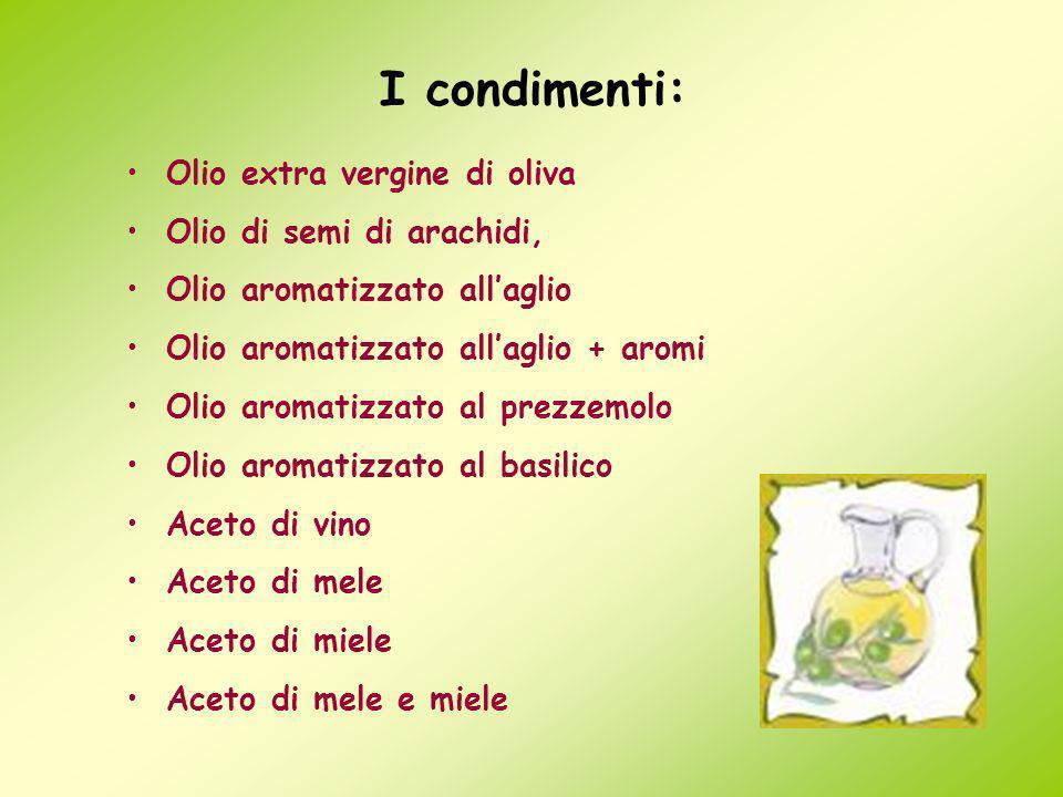 I condimenti: Olio extra vergine di oliva Olio di semi di arachidi,