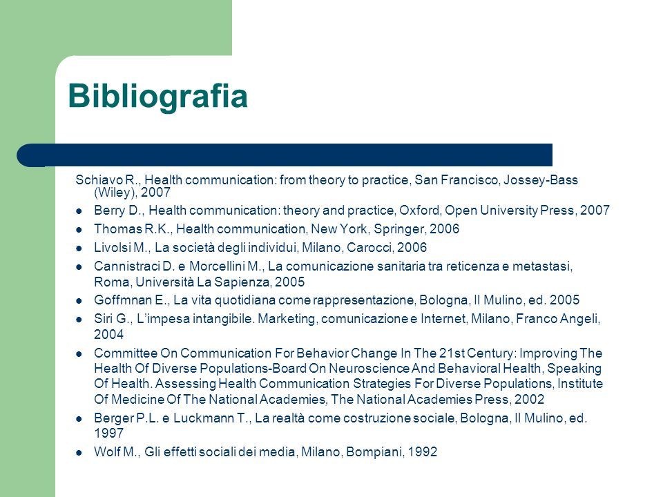 BibliografiaSchiavo R., Health communication: from theory to practice, San Francisco, Jossey-Bass (Wiley), 2007.
