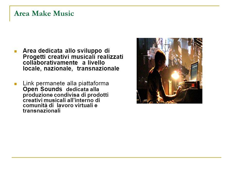 Area Make Music Area dedicata allo sviluppo di Progetti creativi musicali realizzati collaborativamente a livello locale, nazionale, transnazionale.