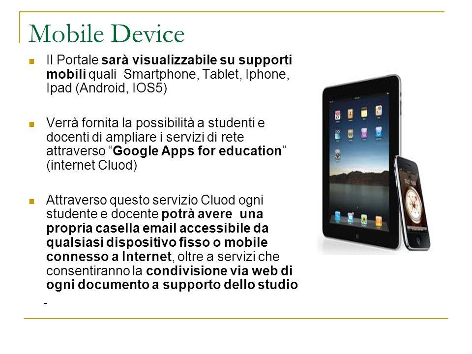 Mobile Device Il Portale sarà visualizzabile su supporti mobili quali Smartphone, Tablet, Iphone, Ipad (Android, IOS5)