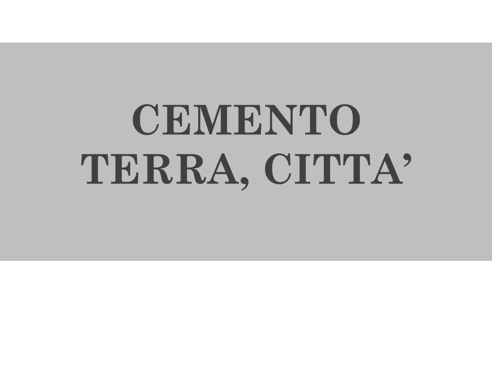 CEMENTO TERRA, CITTA'
