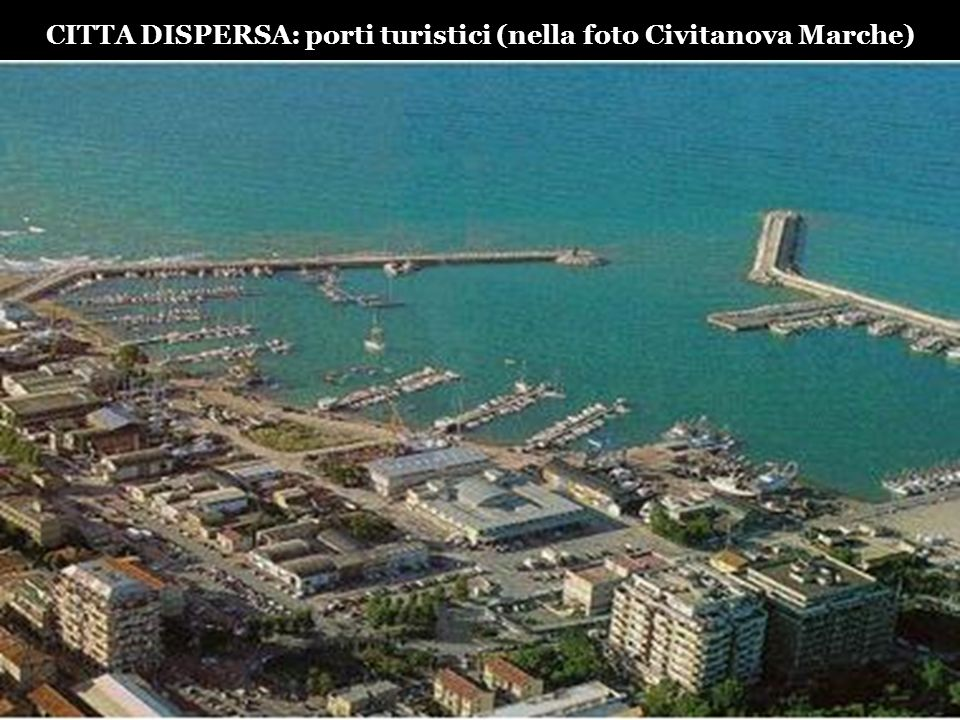 CITTA DISPERSA: porti turistici (nella foto Civitanova Marche)