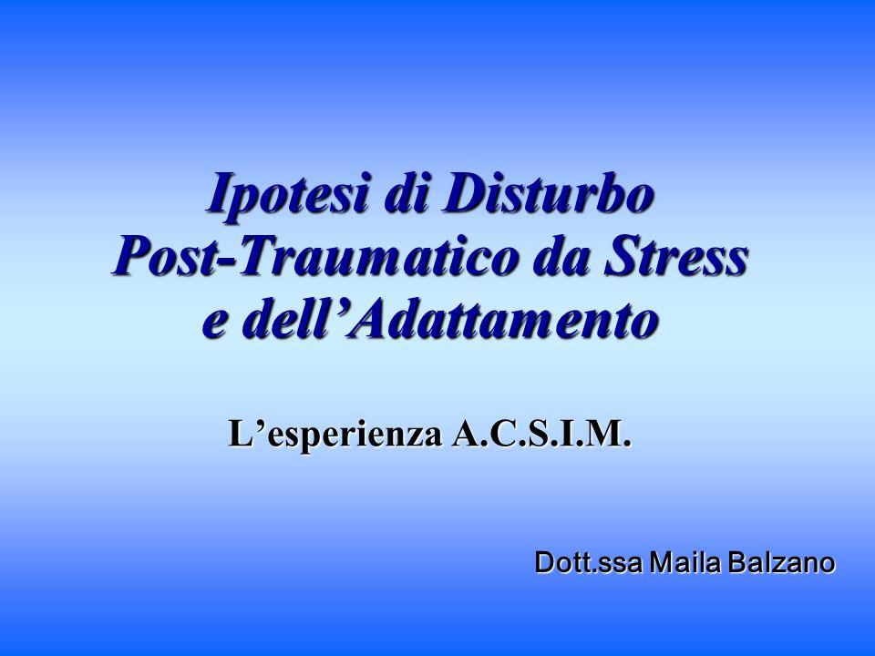 Ipotesi di Disturbo Post-Traumatico da Stress e dell'Adattamento L'esperienza A.C.S.I.M.