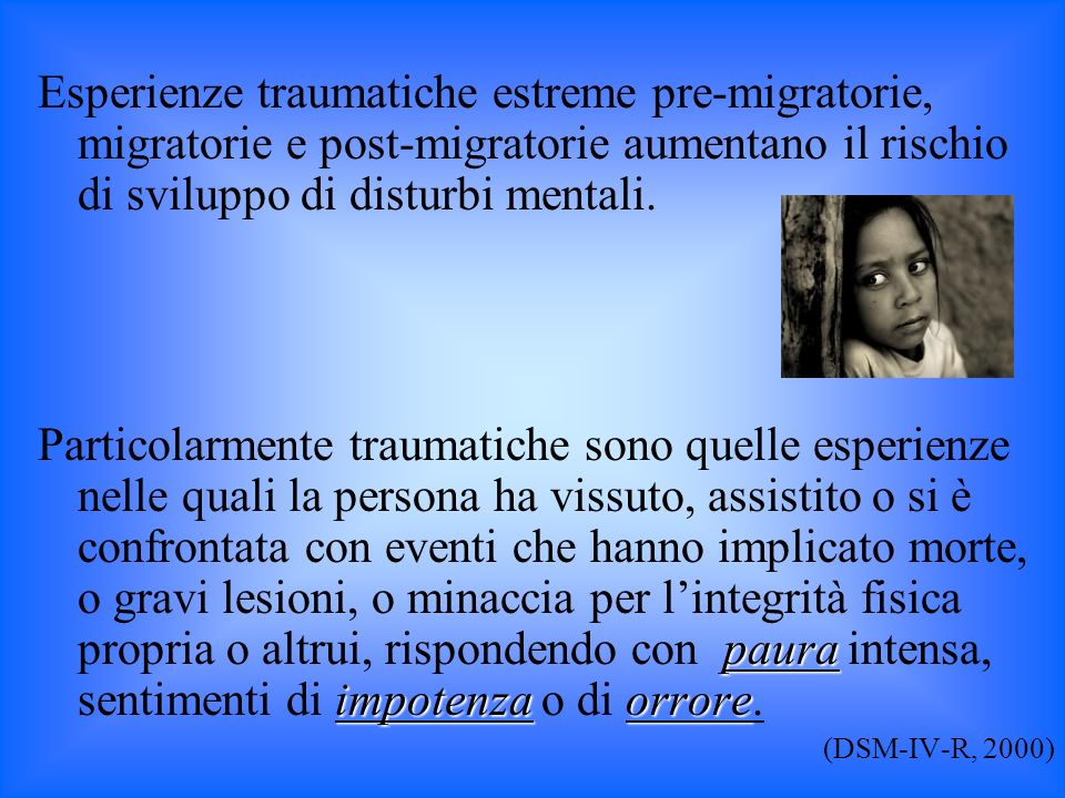 Esperienze traumatiche estreme pre-migratorie, migratorie e post-migratorie aumentano il rischio di sviluppo di disturbi mentali.