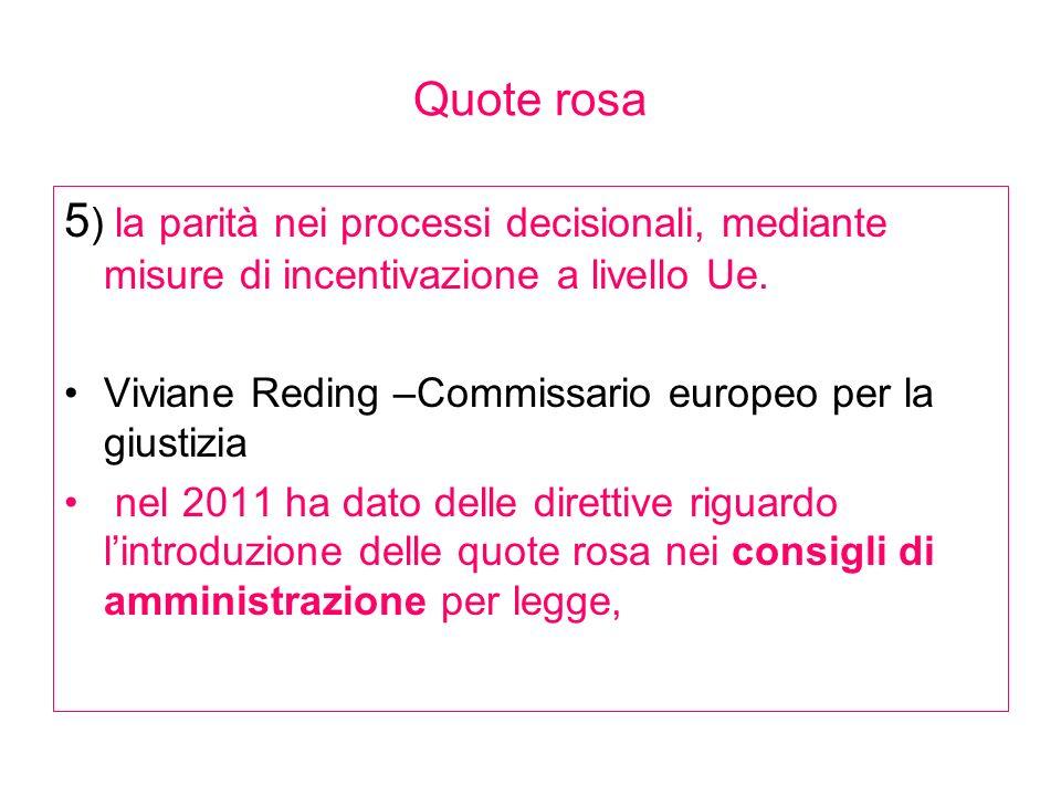 Quote rosa 5) la parità nei processi decisionali, mediante misure di incentivazione a livello Ue.