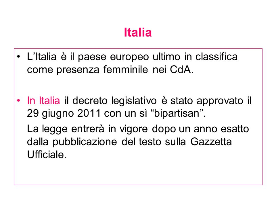 Italia L'Italia è il paese europeo ultimo in classifica come presenza femminile nei CdA.