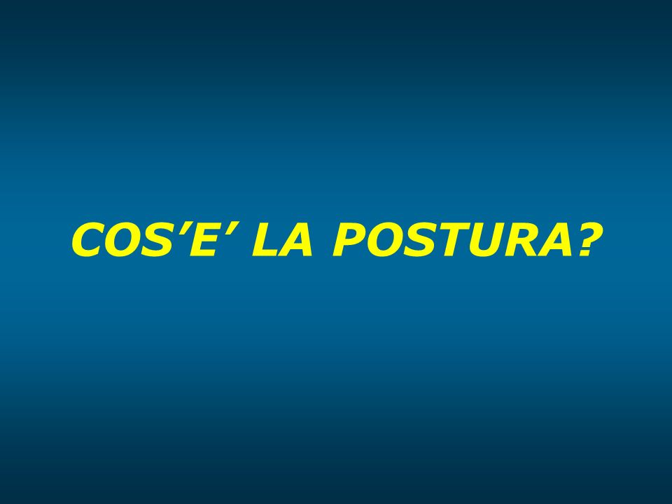 COS'E' LA POSTURA