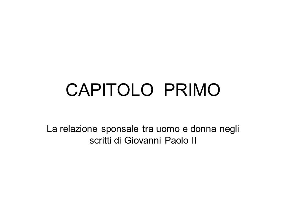 CAPITOLO PRIMO La relazione sponsale tra uomo e donna negli scritti di Giovanni Paolo II