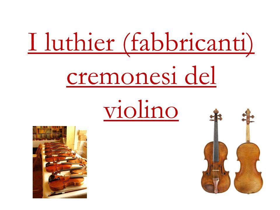 I luthier (fabbricanti) cremonesi del violino