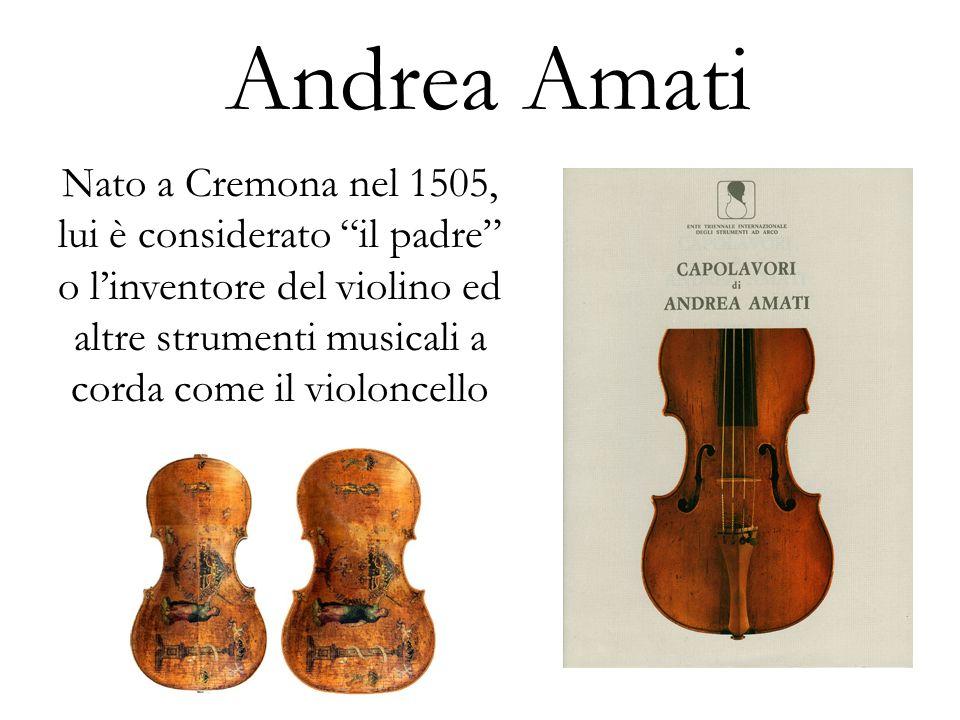 Andrea Amati Nato a Cremona nel 1505, lui è considerato il padre o l'inventore del violino ed altre strumenti musicali a corda come il violoncello.