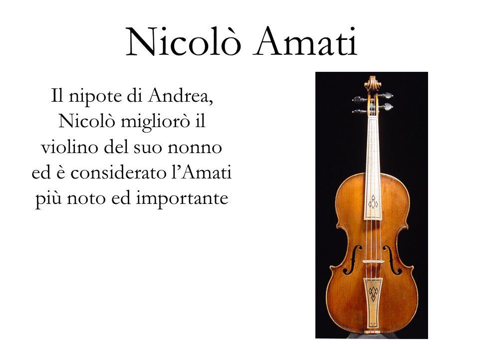 Nicolò Amati Il nipote di Andrea, Nicolò migliorò il violino del suo nonno ed è considerato l'Amati più noto ed importante.