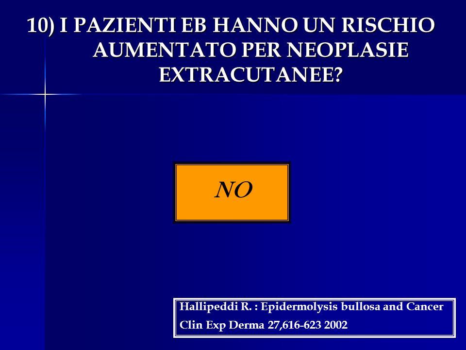 10) I PAZIENTI EB HANNO UN RISCHIO AUMENTATO PER NEOPLASIE EXTRACUTANEE