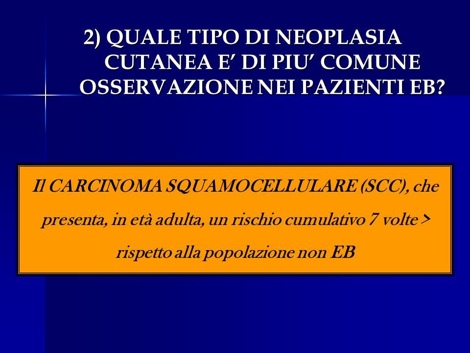 2) QUALE TIPO DI NEOPLASIA CUTANEA E' DI PIU' COMUNE OSSERVAZIONE NEI PAZIENTI EB