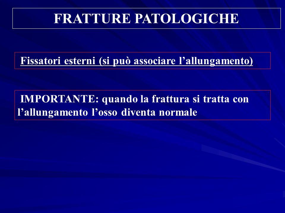 FRATTURE PATOLOGICHE Fissatori esterni (si può associare l'allungamento)