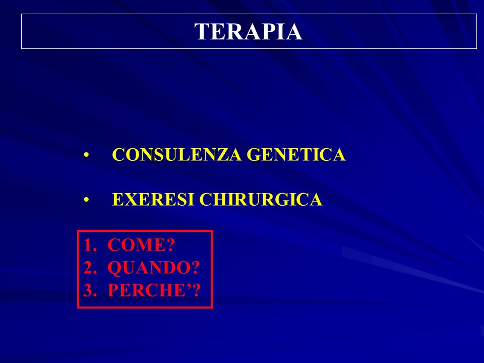 TERAPIA CONSULENZA GENETICA EXERESI CHIRURGICA COME QUANDO PERCHE'