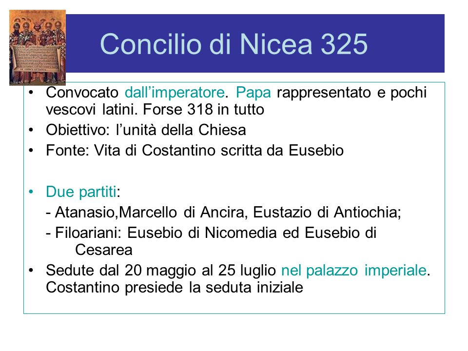 Concilio di Nicea 325 Convocato dall'imperatore. Papa rappresentato e pochi vescovi latini. Forse 318 in tutto.