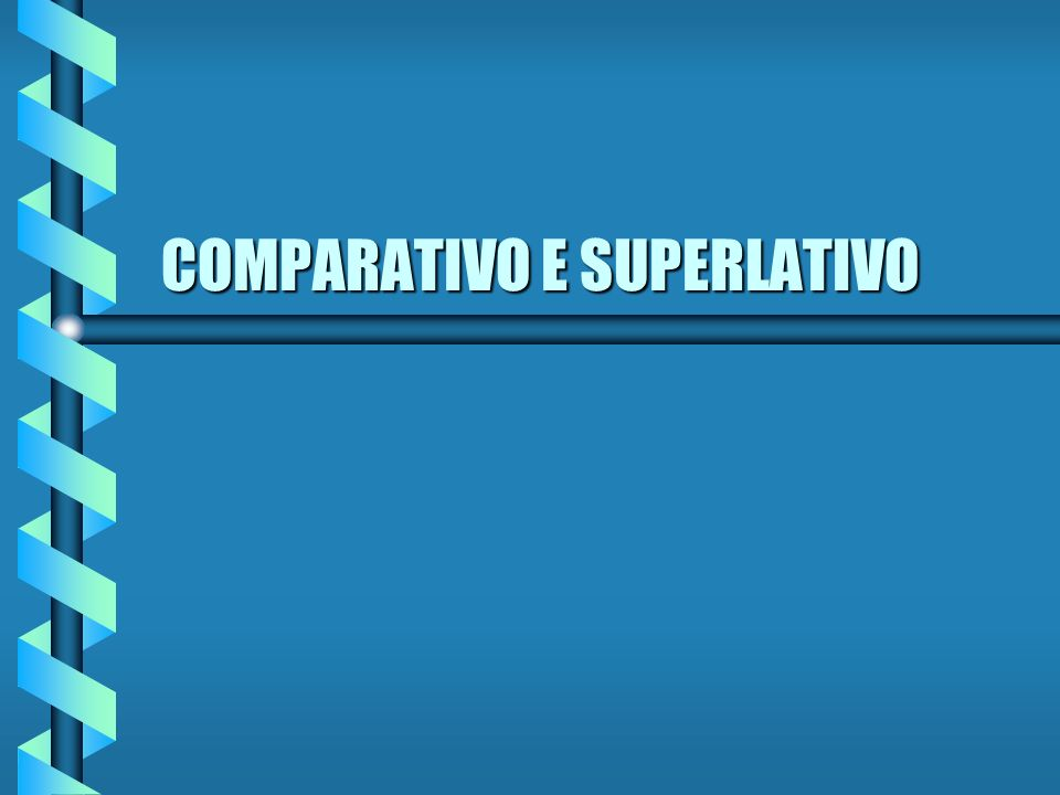 COMPARATIVO E SUPERLATIVO