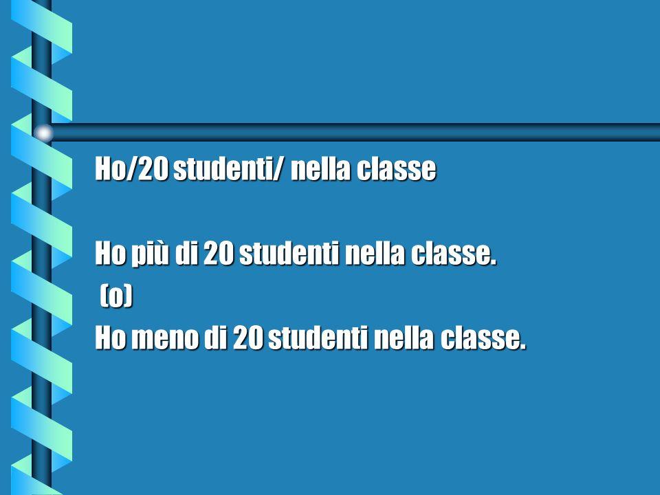 Ho/20 studenti/ nella classe