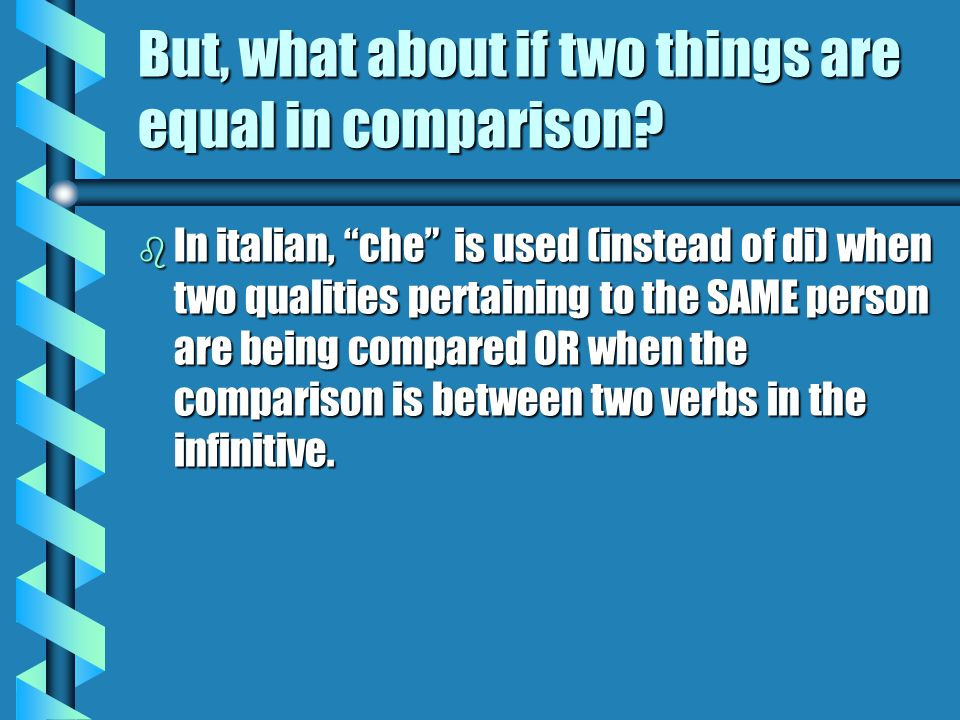 But, what about if two things are equal in comparison